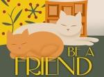 cat, be a friend